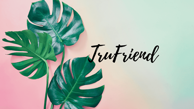 Who is your TruFriend?